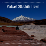 Podcast 28 Chile Travel